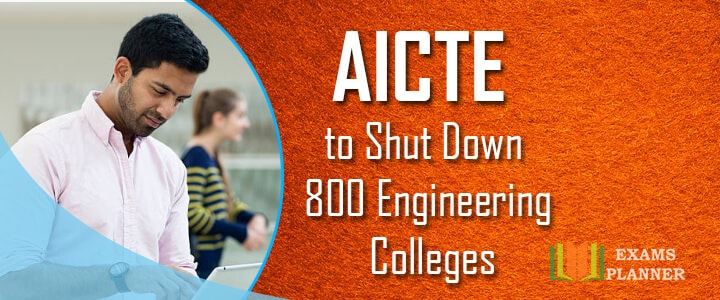 AICTE to Shut Down 800 Engineering Colleges