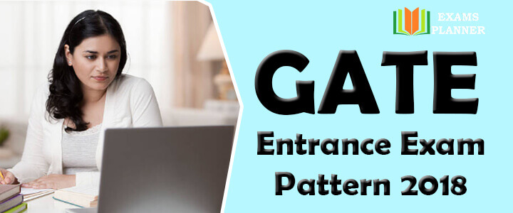 GATE Entrance Exam Pattern 2018