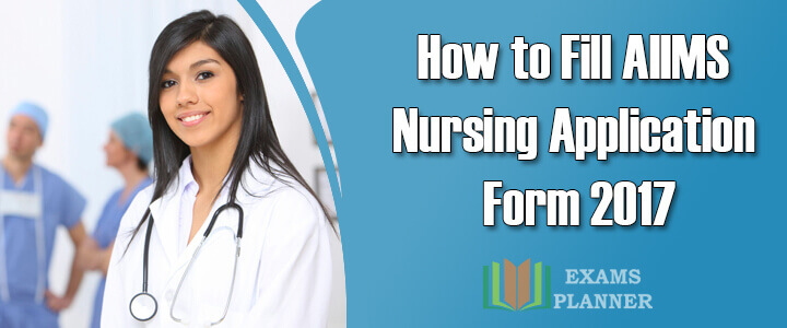 Step-by-Step Guide for Filling AIIMS Nursing Application Form 2017