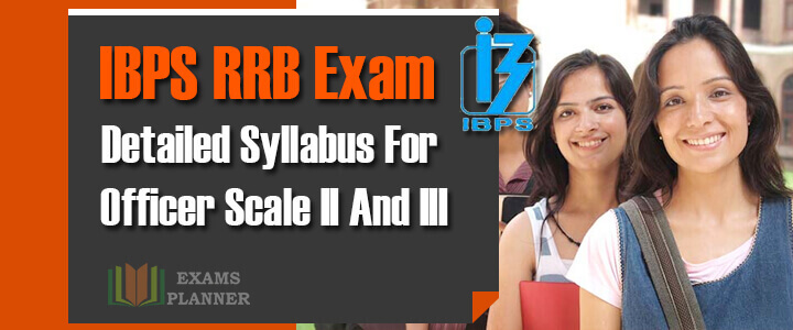 IBPS RRB Exa -Detailed Syllabus For Officer Scale II And III