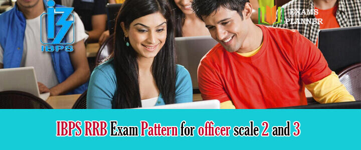 IBPS RRB Exam Pattern for officer scale 2 and 3