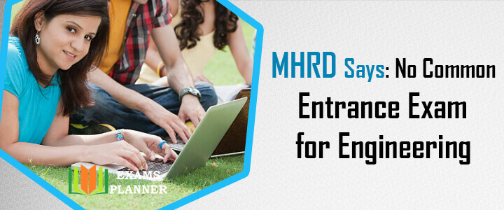 MHRD Says: No Common Engineering Entrance Exam