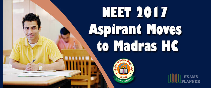 NEET 2017 Aspirant Moves to Madras HC