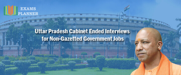 Uttar Pradesh Cabinet Ended Interviews for Non-Gazetted Government Jobs